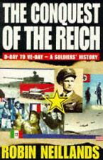 Conquest of the Reich: From D-Day to VE-Day - A Soldiers' History, Robin Neillan