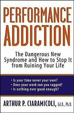 Performance Addiction: The Dangerous New Syndrome and How to Stop It from Ruinin