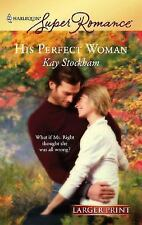 Larger Print Romance: His Perfect Woman 1424 by Kay Stockham (2007,...