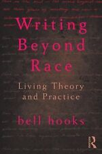 Writing Beyond Race: Living Theory and Practice, hooks, bell, New Book