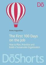 The First 100 Days on the Job : How to Plan, Prioritize and Build a...