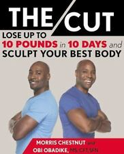 The Cut : Lose up to 10 Pounds in 10 Days and Sculpt Your Best Body by Morris...