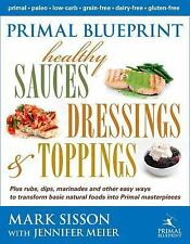 Primal Blueprint Healthy Sauces, Dressings and Toppings by Mark Sisson and...