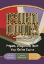 Essential Elements: Prepare, Design, and Teach Your Online Course by Elbaum, Bo