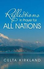 Reflections in Prayer for All Nations by Celta Kirkland (2013, Paperback)