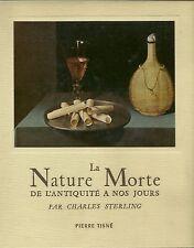 LA NATURE MORTE DE L'ANTIQUITE A NOS JOURS - CHARLES STERLING  - 1952