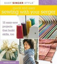 Quick and Easy Sewing with Your Serger: 15 Easy-Sew Projects that Build Skills,