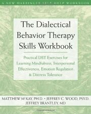 The Dialectical Behavior Therapy Skills Workbook: Practical DBT Exercises for