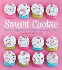 Smart Cookie : Transform Store-Bought Cookies into Amazing Treats by Christi...
