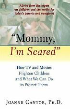 """Mommy, I'm Scared"": How TV and Movies Frighten Children and What We Can Do to P"
