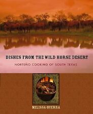 Dishes from the Wild Horse Desert : Norteno Cooking of South Texas by Melissa...