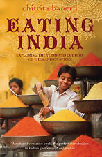 Eating India: Exploring the Food and Culture of the Land of Spices by...