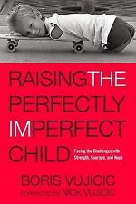 Raising the Perfectly Imperfect Child: Facing the Challenges with Strength, Cour