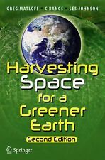 Harvesting Space for a Greener Earth by Gregory Matloff, Les Johnson and C....