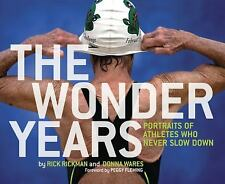 The Wonder Years: Portraits of Athletes Who Never Slow Down by Rickman, Rick, W