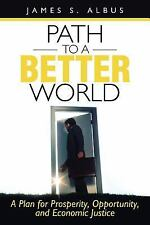 Path to A Better World : A Plan for Prosperity, Opportunity, and Economic...