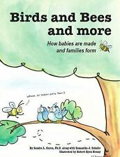 Birds and Bees and More : How Babies Are Made and Families Form by Sandra L....