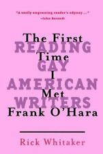 The First Time I Met Frank O'Hara: Reading Gay American Writers by Whitaker, Ri
