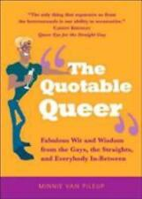 The Quotable Queer: Fabulous Wit and Wisdom from the Gays, the Straight, and Eve