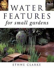Water Features for Small Gardens by Ethne Clarke (1998, Hardcover)