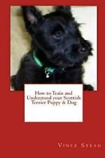 How to Train and Understand Your Scottish Terrier Puppy and Dog by Vince...