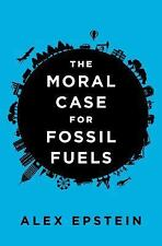 The Moral Case for Fossil Fuels, Epstein, Alex, Good Book
