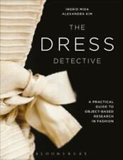 The Dress Detective : A Practical Guide to Object-Based Research in Fashion...