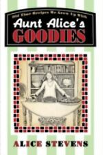 Aunt Alice's Goodies: Old Time Recipes We Grew Up With Stevens, Alice Books-Good