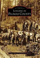 Images of America Ser.: Logging in Plumas County by Daniel R. Elliott and...