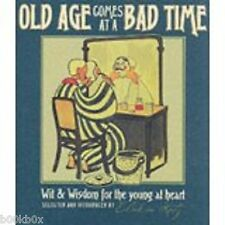 Old Age Comes at a Bad Time: Wit and Wisdom for the Young at Heart by Eliakim...