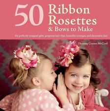 50 Ribbon Rosettes & Bows to Make : For Perfectly Wrapped Gifts, Gorgeous Ha
