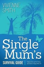 The Single Mum's Survival Guide: How to Pick Up the Pieces and Build a Happy New