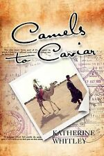 Camels to Caviar by Katherine Whitley (2011, Paperback)