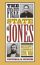 The Free State of Jones: Mississippi's Longest Civil War, Bynum, Victoria E., Ac
