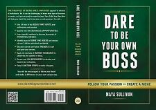 Dare to Be Your Own Boss : Follow Your Passion, Create a Niche (2015, Paperback)
