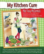 My Kitchen Cure: How I Cooked My Way Out of Chronic Autoimmune Disease with Whol