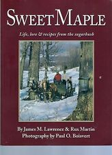 SWEET MAPLE: LIFE, LORE & RECIPES from the SUGARBUSH history syrup candymaking