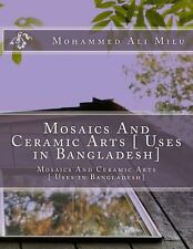 Mosaics and Ceramic Arts [Uses in Bangladesh] (2014, Paperback)