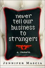 Never Tell Our Business to Strangers: A Memoir - Jennifer Mascia