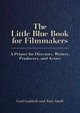 The Little Blue Book of Filmmaking : A Primer for Directors, Writers, Actors,...