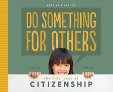 What We Stand For: Do Something for Others : The Kids' Book of Citizenship by...