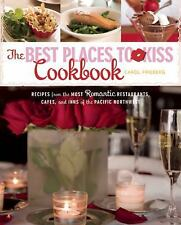 The Best Places to Kiss Cookbook: Recipes from the Most Romantic Restaurants, Ca