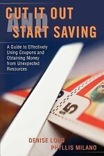 Cut it Out and Start Saving: A Guide to Effectively Using Coupons and -ExLibrary