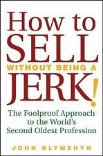 How to Sell Without Being a JERK by Klymshyn  2008 Author signed! very good cond