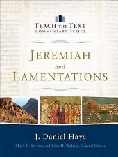 Teach the Text Commentary: Jeremiah and Lamentations by J. Daniel Hays (2016,...