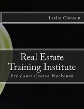Real Estate Training Institute : Pre Exam Course Workbook by Leslie Clauson...