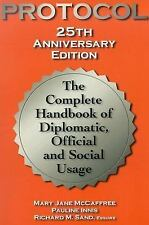 Protocol: The Complete Handbook of Diplomatic, Official and Social Usage, 25th A