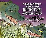 What to Expect When You're Expecting Hatchlings: A Guide for Crocodili-ExLibrary