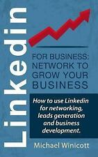 Linkedin for Business: Network to Grow Your Business : How to Use Linkedin...