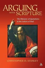 Arguing with Scripture : The Rhetoric of Quotations in the Letters of Paul by...